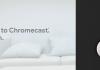 Những tính năng hữu ích của Google Chromecast