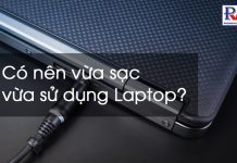 co-nen-vua-sac-vua-dung-laptop